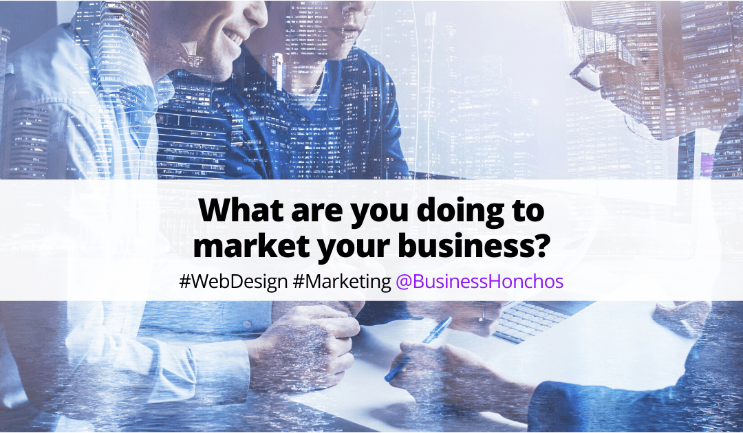 What are you doing to market your business?